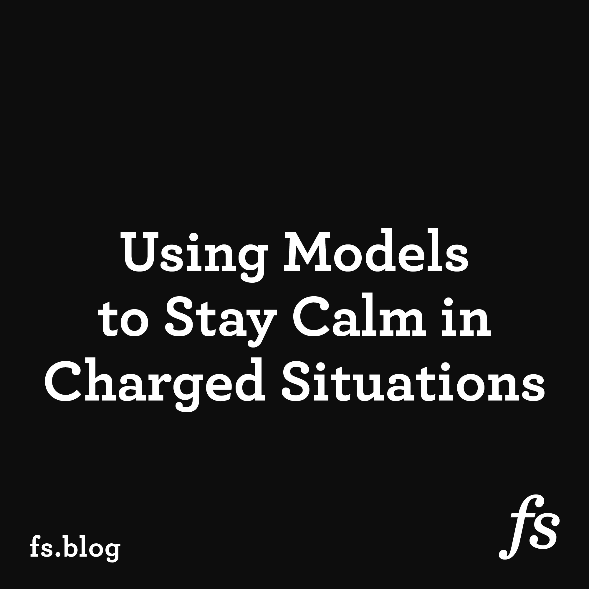 Using Models to Stay Calm in Charged Situations